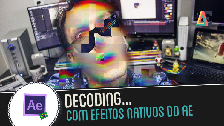 Tutorial After Effects: Decoding com efeitos nativos | AEdicas